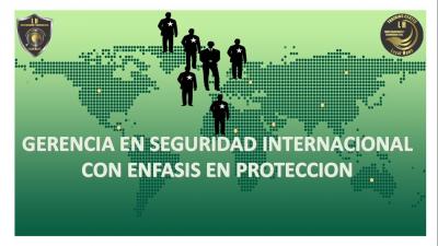 GERENCIA EN SEGURIDAD INTERNACIONAL CON ÉNFASIS EN PROTECCIÓN
